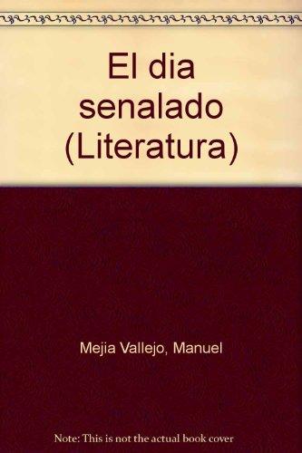 El dia senalado (Literatura) (Spanish Edition): Mejia Vallejo, Manuel