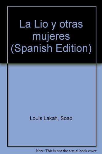 La Lio y otras mujeres (Spanish Edition): Louis Lakah, Soad