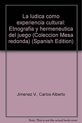 9789582002510: La ludica como experiencia cultural: Etnografia y hermeneutica del juego (Coleccion Mesa redonda) (Spanish Edition)
