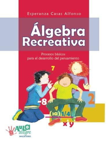 9789582008093: Álgebra recreativa. Procesos básicos para el desarrollo del pensamiento (Spanish Edition)
