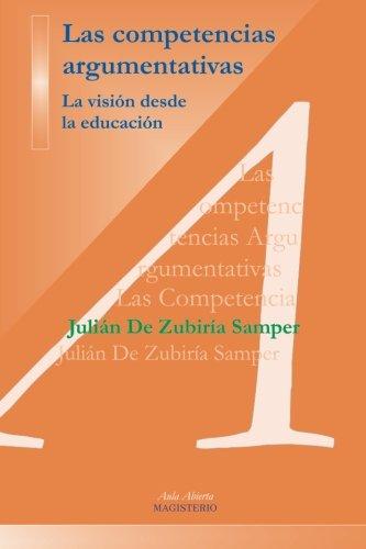 9789582008567: Las competencias argumentativas. La visión desde la educación (Spanish Edition)