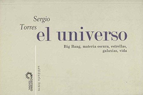 9789582010676: EL UNIVERSO. Big Bang, materia oscura, estrellas, galaxias, la vida