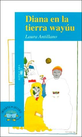 Diana En La Tierra Wayuu (Puertas Al Sol/Gateways to the Sun) (Spanish Edition): Antillano, ...