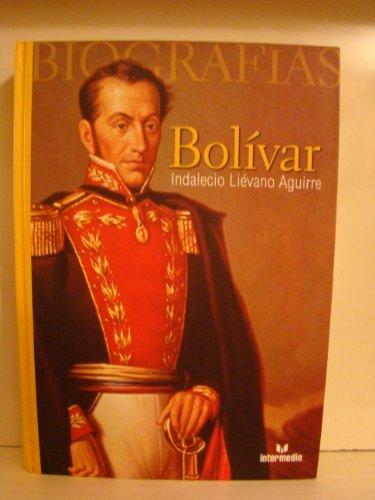 Bolivar (Biografias) - In Spanish Language: Indalecio Lievano Aguirre