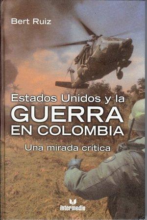 Estados Unidos y la Guerra En Colombia (Una mirada critica): Bert Ruiz