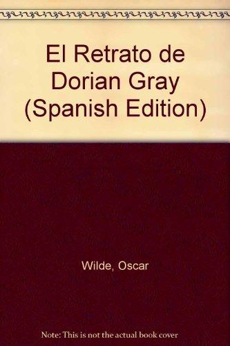 El Retrato de Dorian Gray (Spanish Edition): Oscar Wilde