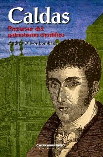 Caldas: Precursor del Patriotismo Cientifico (Cuadernillos de Historia) (Spanish Edition): Olivos ...