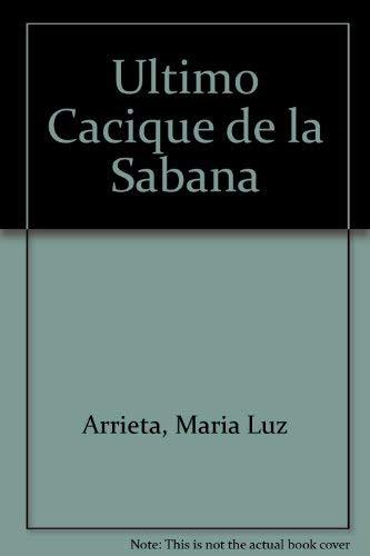 9789583005817: El Ultimo Cacique De La Sabana (Spanish Edition)