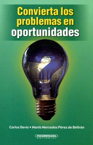 Convierta los Problemas en Oportunidades (Spanish Edition): Devis, Carlos; de