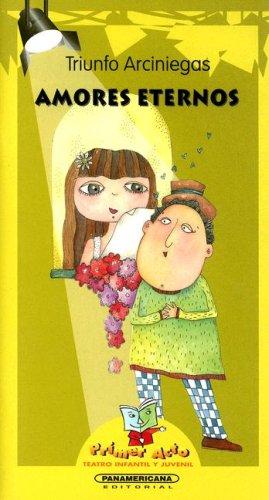 9789583009983: Amores Eternos (Primer Acto: Teatro Infantil y Juvenil)