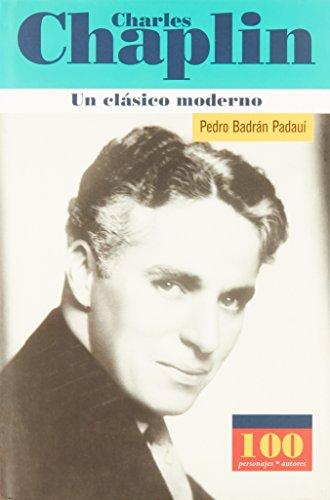 Charles Chaplin Un Clasico Moderno (100 Personajes) (Spanish Edition): Pedro Badran Padaui