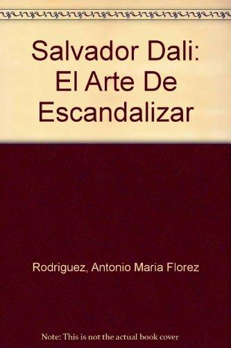 9789583014338: Salvador Dali El Arte De Escandalizar (Spanish Edition)