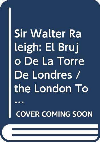 9789583014376: Sir Walter Raleigh: El Brujo De La Torre De Londres / the London Tower Witch (100 Personajes-100 Autores / Collection of 100 Personalities)