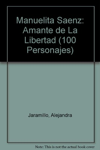 Manuelita Saenz Amante de la libertad (100: Alejandra Jaramillo