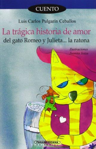 9789583016387: La Tragica Historia De Amor Del Gato Romeo Y Julieta La Ratona/The Tragic Love Story of Romeo the Cat and Julieta the Mouse