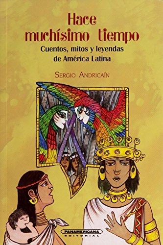 Hace muchisimo tiempo: cuentos, mitos y leyendas: Serigo Andricain