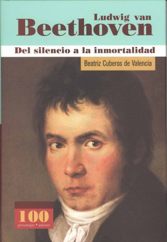 9789583016462: Ludwig van Beethoven Del silencio a la immortalidad (100 Personajes) (100 Personajes-100 Autores / Collection of 100 Personalities) (Spanish Edition)