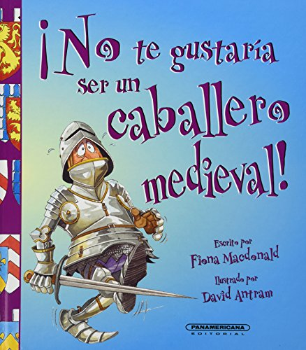 9789583016875: No te gustaria ser... Caballero Medieval!. (No Te Gustaria Ser / You Would Not Want to Be) (Spanish Edition)