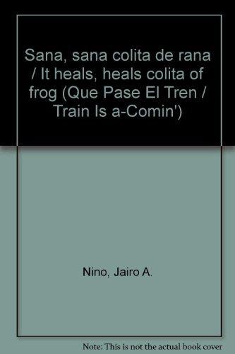 9789583017292: Sana, sana colita de rana/It heals, heals colita of frog (Que Pase El Tren/Train Is A-comin')