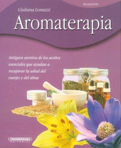 Aromaterapia/ Aromatherapy: Antiguos Secretos De Los Aceites: Giuliana Lomazzi
