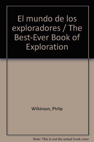 El mundo de los exploradores / The Best-Ever Book of Exploration (Spanish Edition): Wilkinson,...