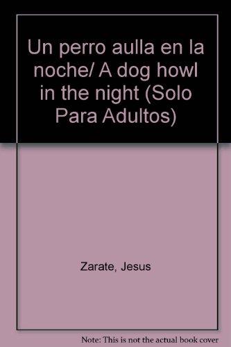Un perro aúlla en la noche.: Zárate Moreno, Jesús