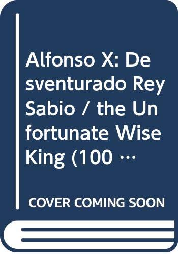 9789583029318: Alfonso X: Desventurado Rey Sabio / the Unfortunate Wise King (100 Personajes-100 Autores / Collection of 100 Personalities) (Spanish Edition)