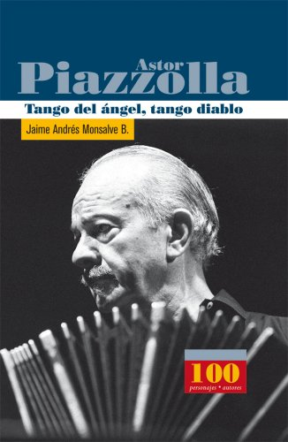 9789583029332: Astor Piazzolla. Tango del angel, tango diablo (100 Personajes, Autores/ 100 Characters, Authors) (Spanish Edition)