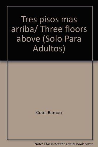 Tres pisos mas arriba (Solo Para Adultos) (Spanish Edition) (9583029599) by Cote; Ramon