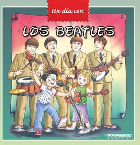 Los Beatles (Spanish Edition) (Un Dia Con: Panamericana