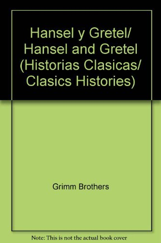 Hansel y Gretel/ Hansel and Gretel (Historias clasicas/ Clasics Histories) (Spanish Edition) (9789583031762) by Grimm Brothers