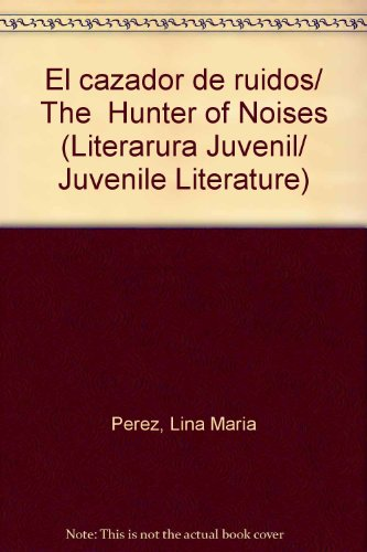 El cazador de ruidos/ The Hunter of Noises (Literarura Juvenil/ Juvenile Literature) (...