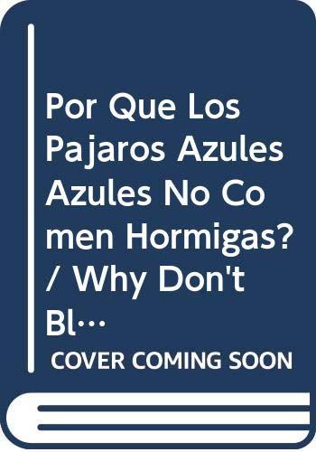 9789583034978: Por Que Los Pajaros Azules Azules No Comen Hormigas? / Why Don't Blue, Blue Birds Eat Ants? (Spanish Edition)