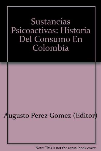 9789583301186: Sustancias Psicoactivas: Historia Del Consumo En Colombia