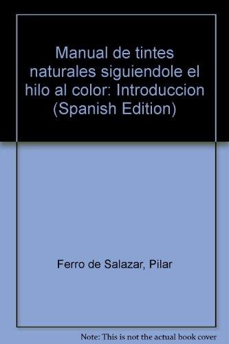 MANUAL DE TINTES NATURALES. SIGUIÉNDOLE EL HILO AL COLOR. Introducción. Pilar Ferro ...