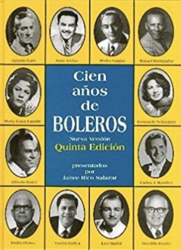 9789583314315: Cien Anos De Boleros: Nueva Version Su Historia, Sus Compositores, Sus Mejores Interpretes Y 700 Boleros Inolvidables