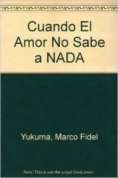 Cuando El Amor No Sabe a NADA: Marco Fidel Yukuma