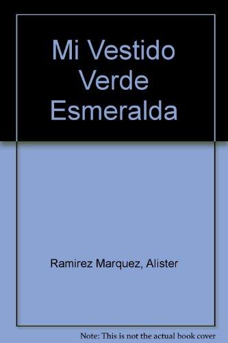 Mi Vestido Verde Esmeralda (Spanish Edition): Alister Ramirez Marquez