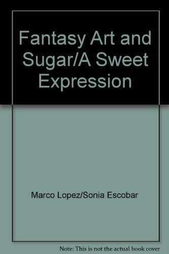 9789583375873: Fantasy Art and Sugar/A Sweet Expression