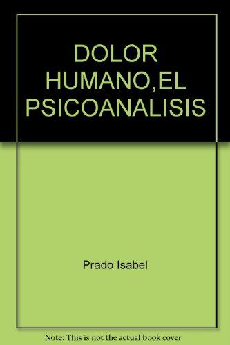 EL DOLOR HUMANO PSICOANALISIS PARA DESPREVENIDOS.: Prado Misas, Isabel.