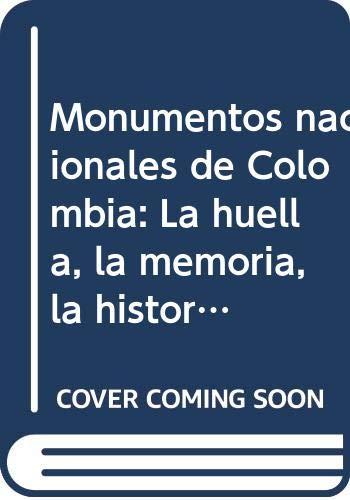 9789583600487: Monumentos nacionales de Colombia: La huella, la memoria, la historia