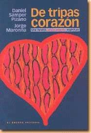 De tripas corazon: Una novela berracamente espititual: Samper Pizano, Daniel