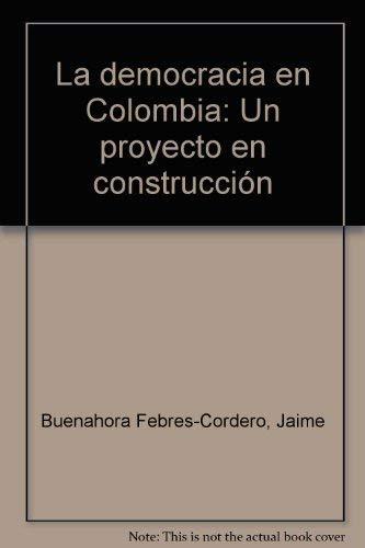 9789583900020: La democracia en Colombia: Un proyecto en construccion (Spanish Edition)