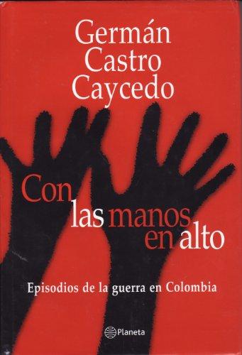 Con Las Manos En Alto: Castro Caycedo, German