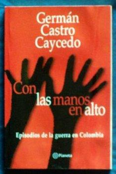Con las manos en alto: Episodios de: German Castro Caycedo