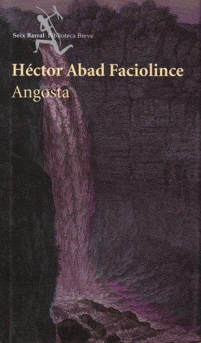 Angosta / Narrow (Spanish Edition): Abad, Hector; Abad Faciolince, Hector Joaquin