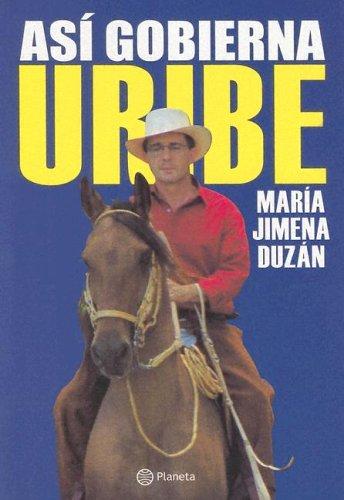 9789584210074: Asi Gobierna Uribe