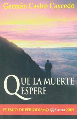 Que la Muerte Espere (Spanish Edition): German Castro Caycedo