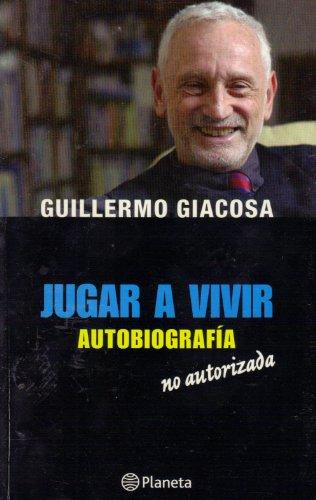 Jugar a Vivir: Autobiografía No Autorizada: Giacosa, Guillermo
