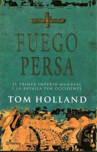 9789584217028: Fuego Persa: El Primer Imperio Mundial Y La Batalla Por Occidente (Spanish Edition)